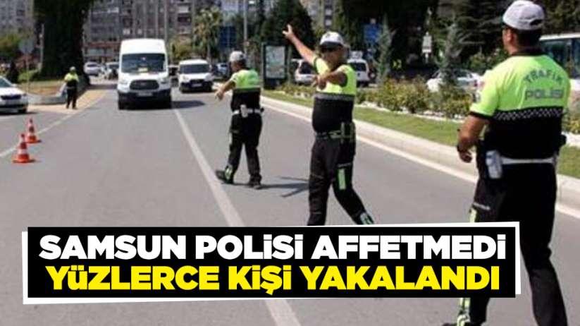 Samsun polisi affetmedi! Yüzlerce kişi yakalandı