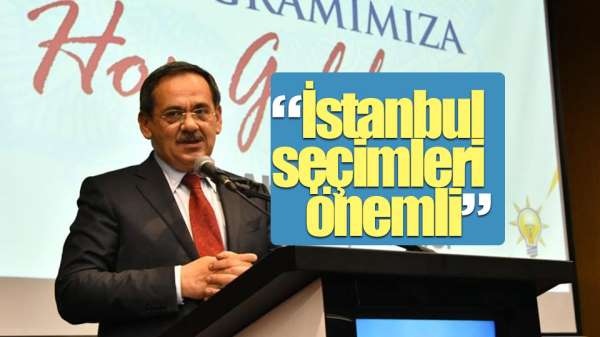 Mustafa Demir: 'İstanbul seçimleri önemli'