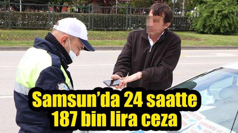 Samsun'da 24 saatte 187 bin lira ceza kesildi