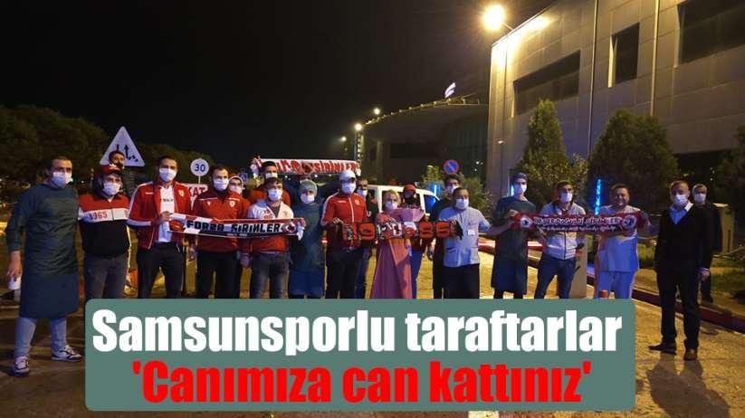 Samsunsporlu taraftarlardan sağlıkçılara destek: 'Canımıza can kattınız'
