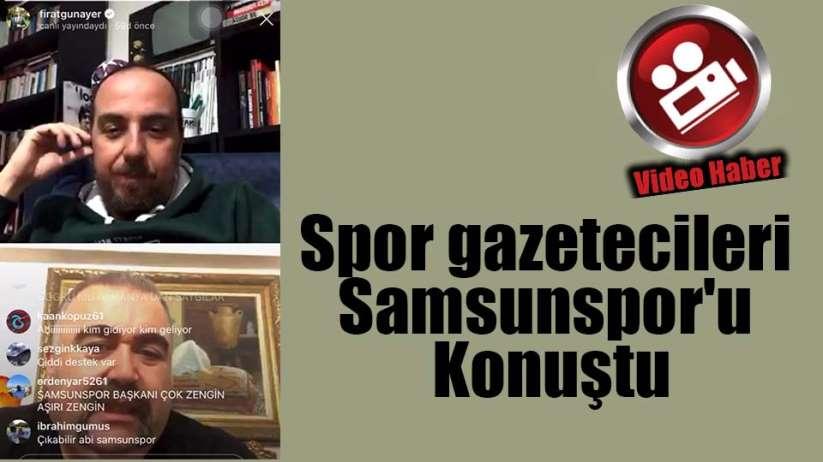 Spor gazetecileri Samsunspor'u Konuştu