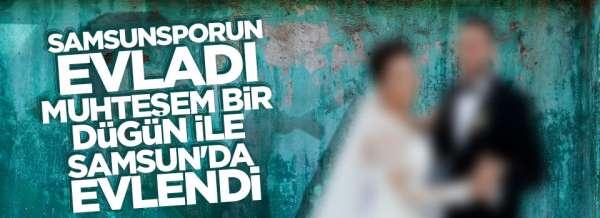 Samsunsporlu oyuncu muhteşem bir düğün ile evlendi.