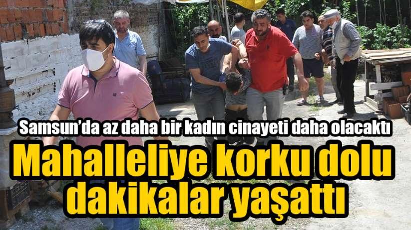 Samsun'da az daha bir kadın cinayeti daha yaşanacaktı