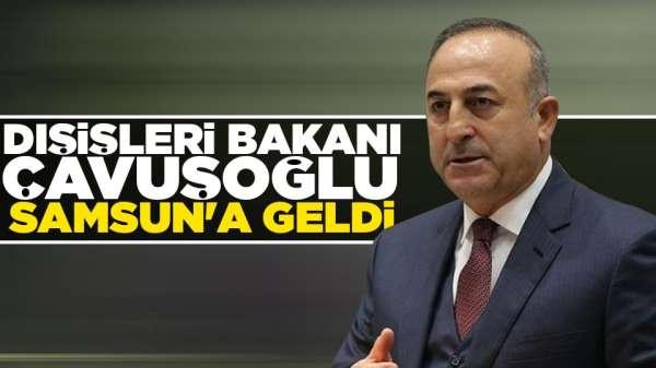 Bakan Çavuşoğlu özel konferans için Samsun'a geldi