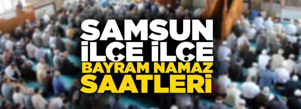 2019 Samsun Bayram namazı saat kaçta? Samsun ilçe ilçe Bayram namaz saatleri