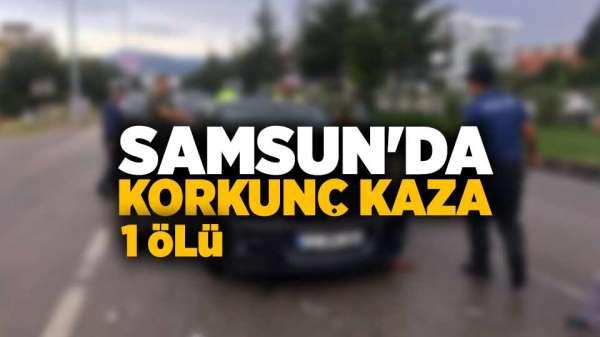 Samsun'daki feci kazada bir kişi hayatını kaybetti