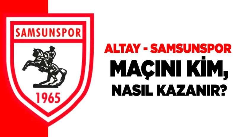 Altay - Samsunspor Maçını Kim, Nasıl Kazanır?