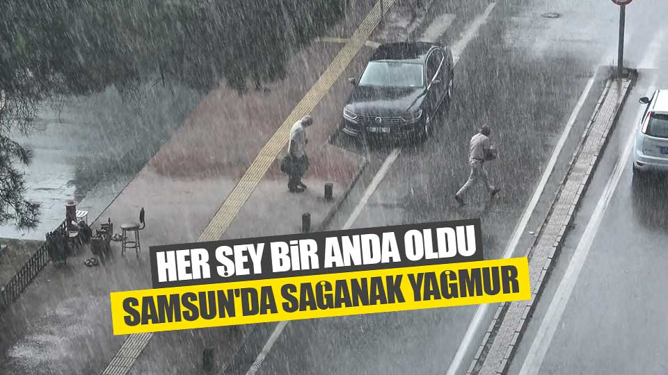 Samsun'da sağanak yağmur