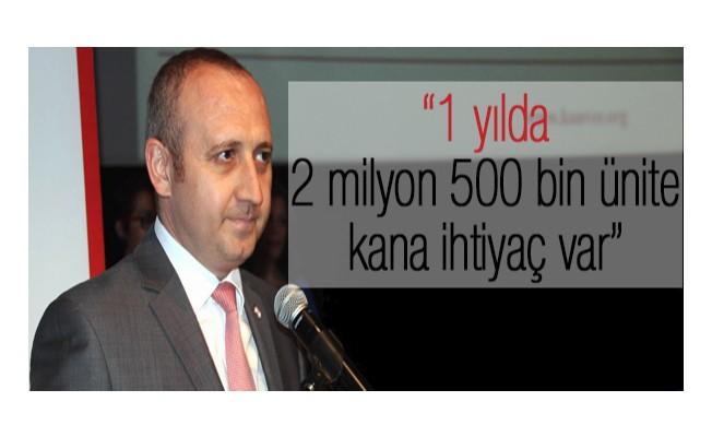 """""""1 yılda 2 milyon 500 bin ünite kana ihtiyaç var"""""""