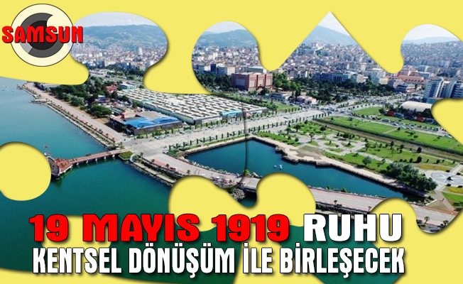 19 Mayıs 1919 ruhu kentsel tasarımla bütünleşecek