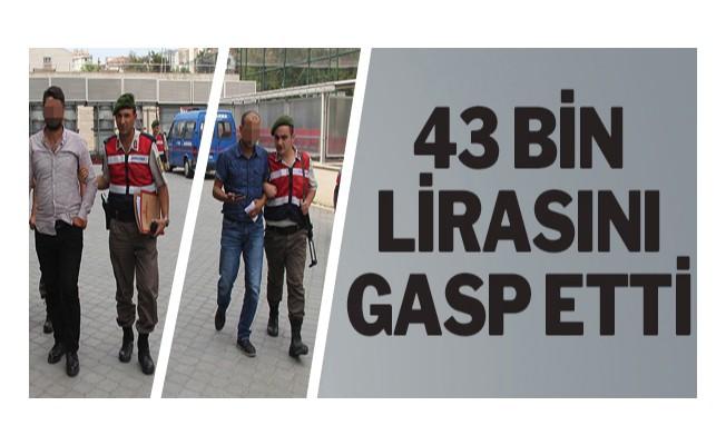 43 Bin lirasını gasp etti