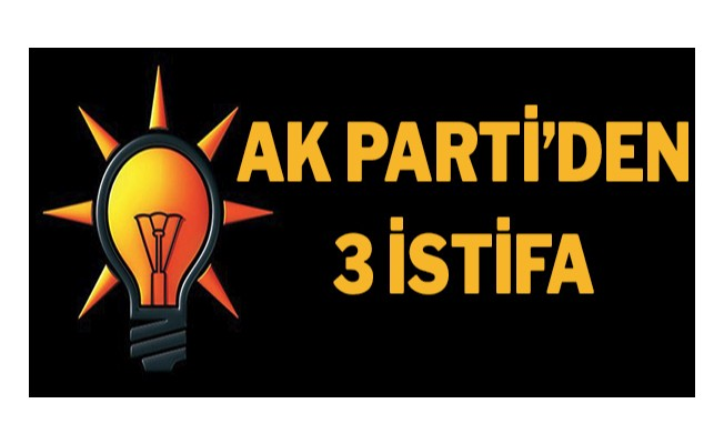 AK Parti`den 3 istifa