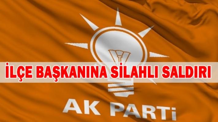 AK Parti`li ilçe başkanına silahlı saldırı