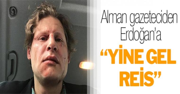 Alman gazeteciden Erdoğan`a: Yine gel reis