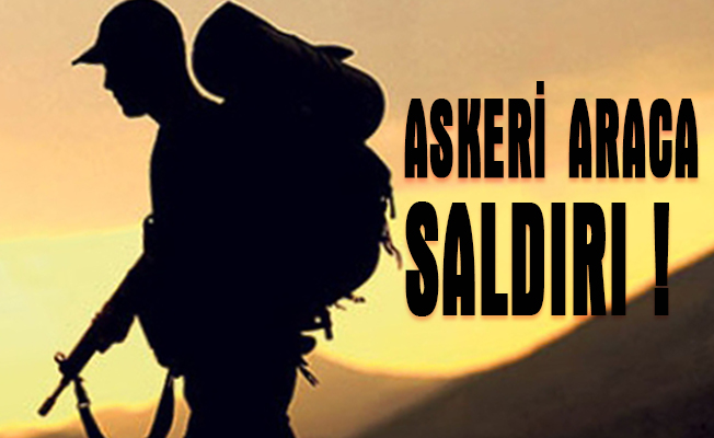 ASKERİ ARACA SALDIRI