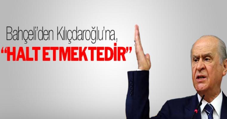 Bahçeli`den Kılıçdaroğlu`na: Halt etmektedir