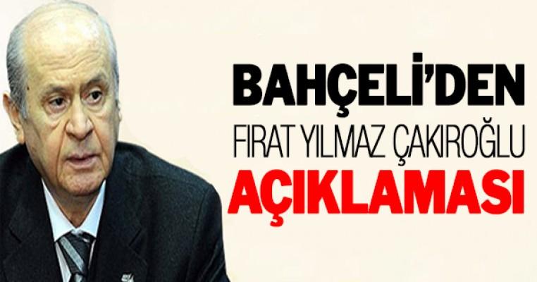 Bahçeli'den Fırat Yılmaz Çakıroğlu açıklaması