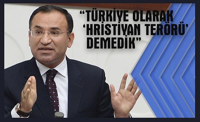 """Bakan Bozdağ: """"Türkiye olarak 'Hristiyan terörü' demedik"""""""