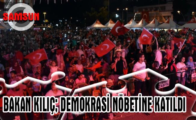 Bakan Kılıç Samsun`da demokrasi nöbetine katıldı