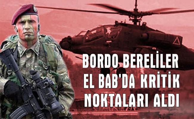 Bordo-Bereliler El Bab civarında kritik noktaları ele geçirdi