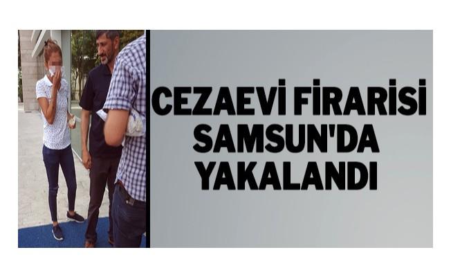 Cezaevi firarisi Samsun`da yakalandı