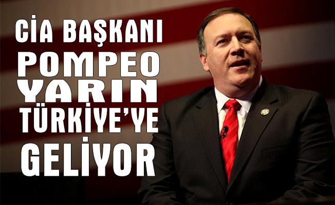 CIA Başkanı Mike Pompeo yarın Türkiye'ye geliyor.