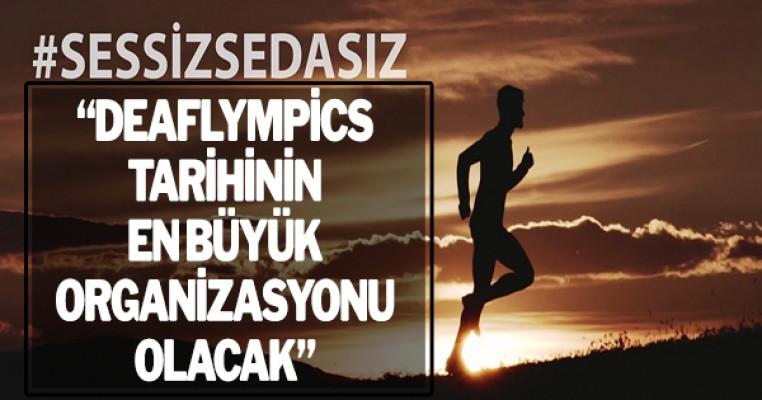 """""""Deaflympics tarihinin en büyük organizasyonu olacak"""""""