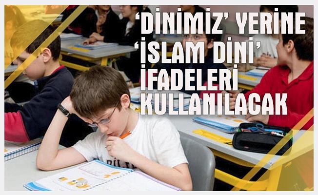'Dinimiz' yerine 'İslam dini' ifadeleri kullanılacak