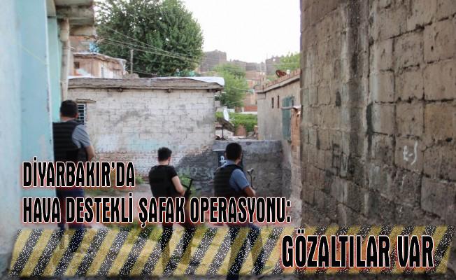 Diyarbakır'da hava destekli şafak operasyonu: Gözaltılar var