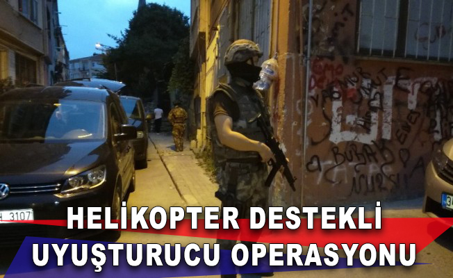 Fatih'te Helikopter Destekli Uyuşturucu Operasyonu