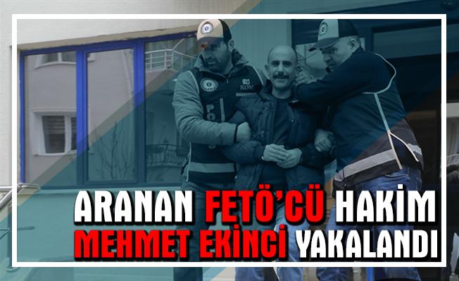 FETÖ'den aranan Mehmet Ekinci yakalandı