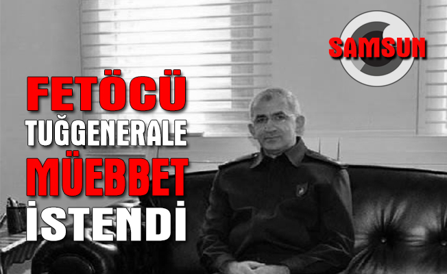 FETÖ'den tutuklu Tuğgenerale 3 kez ağırlaştırılmış ömürboyu istemi