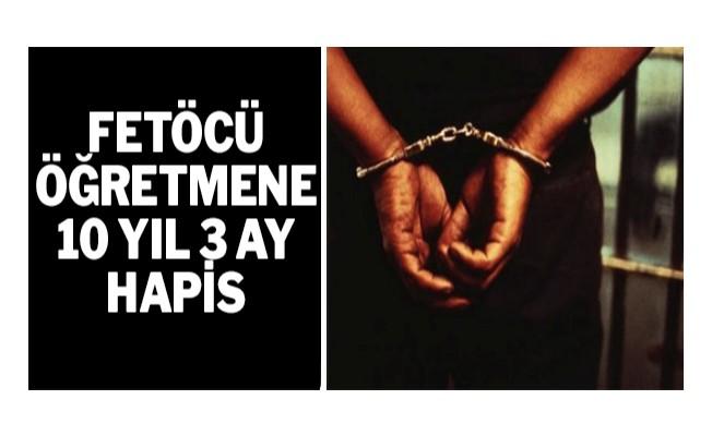 Fetöcü öğretmene 10 yıl 3 ay hapis