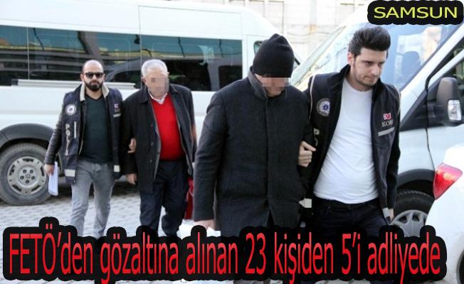 FETÖ'den gözaltına alınan 23 kişiden 5'i adliyede