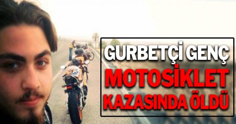Gurbetçi genç, motosiklet kazasında öldü