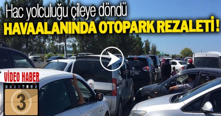 HAVAALANINDA OTOPARK REZALETİ