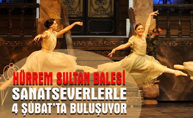 """""""Hürrem Sultan Balesi"""" Sanatseverlerle 4 Şubat'ta Buluşuyor"""