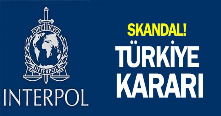 Interpol`den Türkiye için skandal karar !