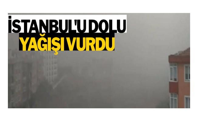 İstanbul`u dolu yağışı vurdu