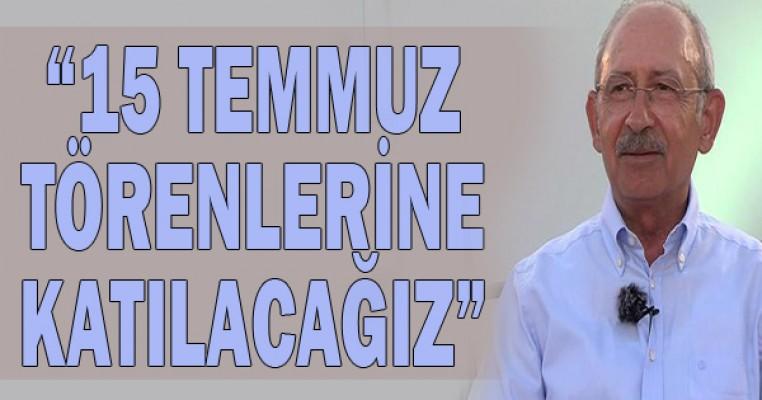 """Kemal Kılıçdaroğlu: """"15 Temmuz anma törenlerine katılacağız"""""""