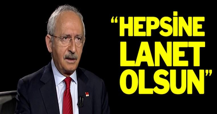 Kılıçdaroğlu: Hepsine lanet olsun diyorum