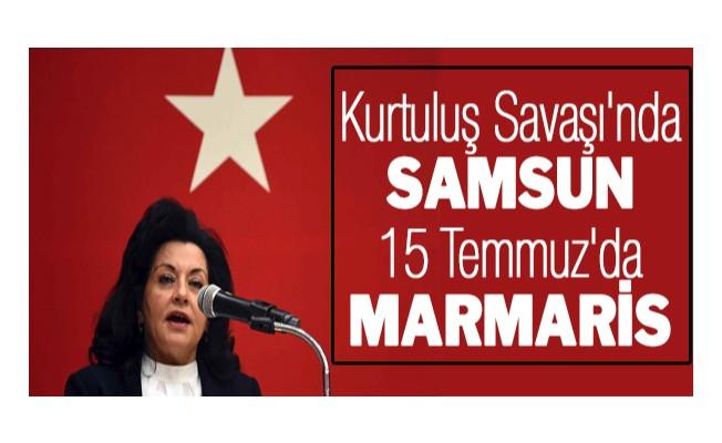 Kurtuluş Savaşı`nda Samsun, 15 Temmuz`da Marmaris