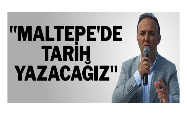 """""""Maltepe`de tarih yazacağız"""""""