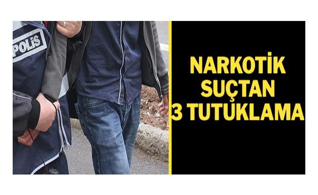 Narkotik Suçtan 3 tutuklama