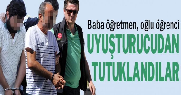 Öğretmen baba ile öğrenci oğlu uyuşturucudan tutuklandı