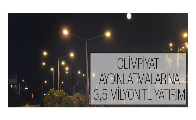 Olimpiyat aydınlatmalarına 3,5 milyon TL yatırım