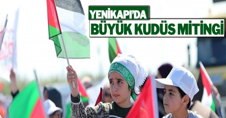 On binler Kudüs için Yenikapı`ya aktı! Mitingden kareler
