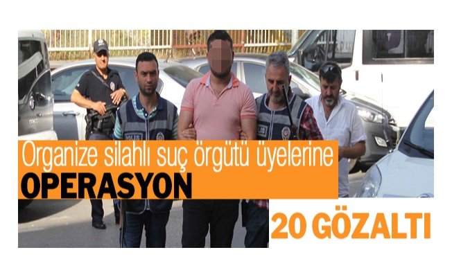 Organize silahlı suç örgütü üyelerine operasyon