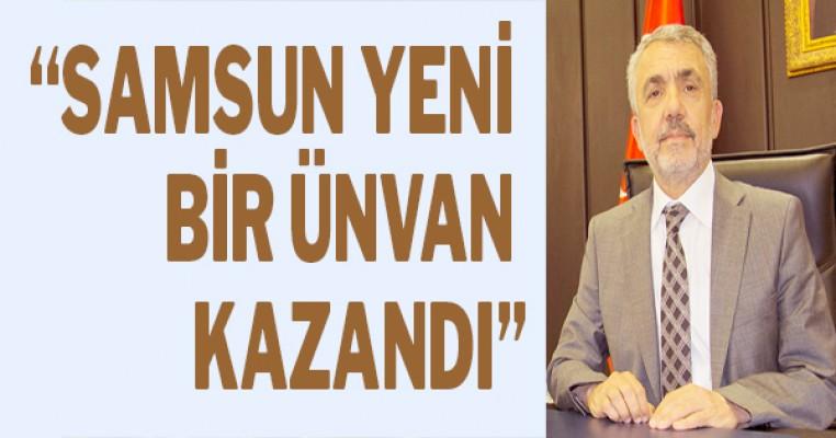 """Rektör Bilgiç: """"Samsun yeni bir ünvan kazandı"""""""