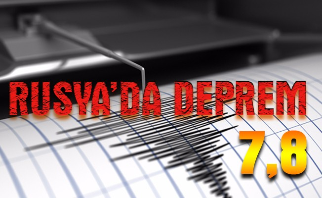 Rusya`da 7,8 büyüklüğünde deprem